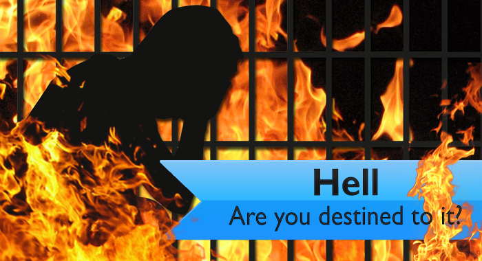Hell – Are you destined to it?
